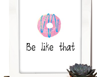 Donut Be Like That- Digitally Download Print