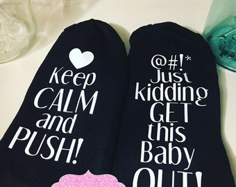 Push socks, Delivery Socks, Maternity Labor Socks, Keep Calm and Push, Get this baby out!, Shower Gift, Expectant Mom