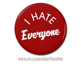 "I Hate Everyone Funny Button 1.25"" or 2.25"" Pinback Pin Button Badge Sarcastic Attitude Sarcasm"