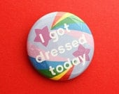 I Got Dressed Today Button Badge - Adult Achievement Badge