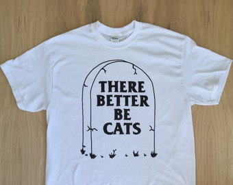 There Better Be Cats Tombstone Tee Shirt