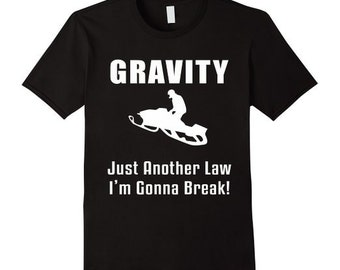 Gravity Just Another Law I'm Gonna Break Snowmobile Shirt Free ShippingWith Graphic Saying