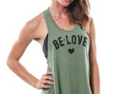 Be Love/ Feminine Cut Muscle Tank/ Flowy Muscle Tank/ Made in the USA/ Lounge and Workout Tank