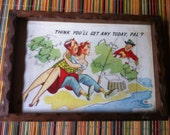 "Think you'll get any today pal? old funny tray hang on the wall or use as a tray 10"" by 7"""