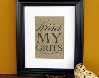 KISS MY GRITS - burlap art print