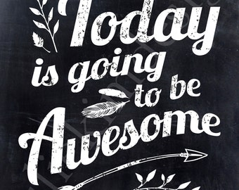 PRINTABLE Today Is Going to be Awesome Chalkboard PDF 8X10
