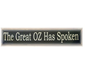 The Great Oz Has Spoken primitive wood sign