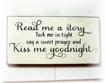 Read me a story tuck me in tight say a sweet prayer and kiss me goodnight wood sign