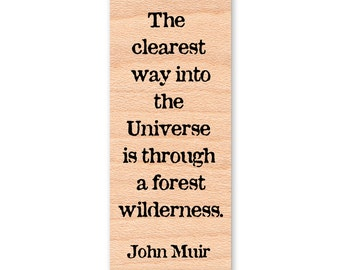 John Muir Quote~Rubber Stamp~The clearest way into the Universe is through a forest wilderness~wood mounted rubber stamp (37-03)