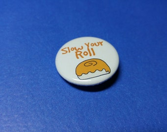 Slow Your Roll Pinback Button (or Magnet)