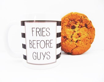 Fries Before Guys Funny Hand-Printed Mug - Hand Printed Cup - Gift for Her - White Black and Mint Mug