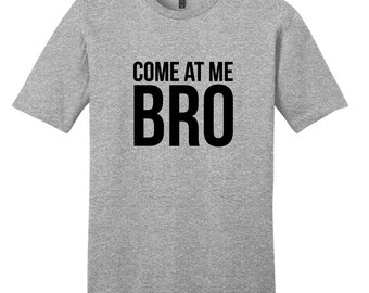 Come At Me Bro - Funny Quote T-Shirt