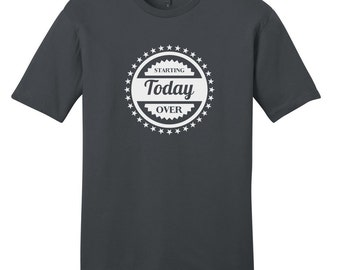 Start Today Over - Start Over Today - Funny T-Shirt