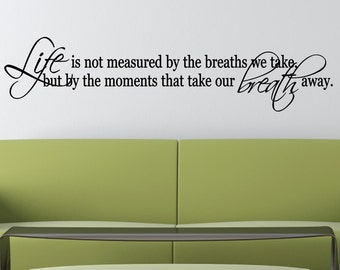 Life is not measured by the breaths we take, but by the moments that take our breath away Vinyl Wall words quotes and sayings #0153