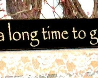 It takes a long time to grow old friends - Primitive Country Painted Wall Sign, Country Decor, Rustic Sign, Friendship gift, home decor