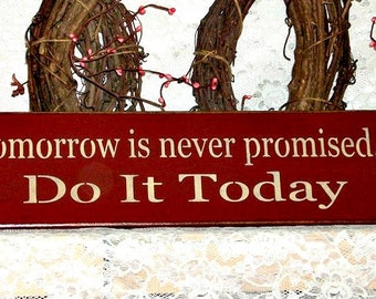 Tomorrow is never promised Do It Today - Primitive Country Painted Wall Sign, quote, phrase, motivational, home decor, wall decor