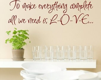 To Make Everything Complete All We Need Is Love.....Love Wall Decal Removable Home Sticker Lettering
