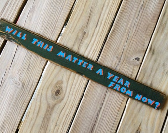 Rustic Sign - Graduation Gift - Will This Matter A Year From Now - Home Office Decor - Dorm Room - Unique Decor - Folk Art - Recycled Wood