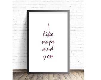 I Like Naps and You, Digital Download, Wall Art Gift, Handwritten Print, Home Decor, Witty Art, I Love Sleeping, Bedroom Print, Naps Quote
