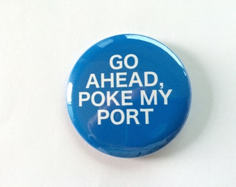 Go Ahead, Poke My Port - Blue Colon Cancer Survivor Pinback Button 2.25 inch button pin Survivor Walk Courage Awareness