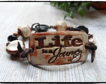 Ceramic Cuff Bracelet...Boho Bracelet...Inspirational cuff bracelet...Life is a Journey...