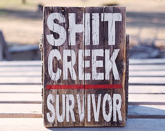 Funny painted wooden sign Sh-t Creek survivor white and red made from reclaimed pallet wood  7 x 10