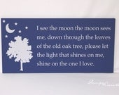 Wood sign - I see the moon the moon sees me, down through the leaves...shine on the one I love. - Custom Sign, Inspirational sign, nursery