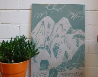 Climb a Mountain screen print