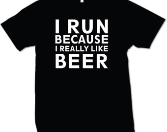 I Run because I really like BEER Funny T-Shirt  coworker gift brother sister friend birthday shirt