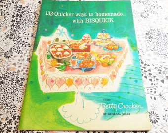 133 Quicker ways to Homemade with Bisquick 1959 Betty Crocker General Mills original vintage cookbook
