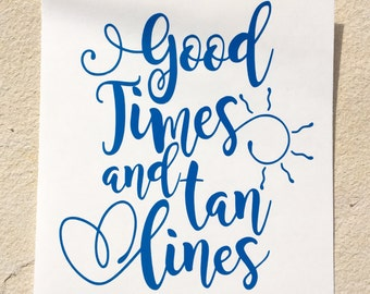 Good Times and Tan Lines Decal, Vinyl Decal, Summer Decal, Beach Decal, Good Times and Tan Lines Sticker, Car Decal, Yeti Decal
