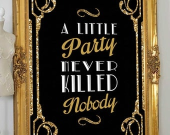 Party Sign- Great Gatsby sign- Gold - A Little Party Never Killed Nobody -Roaring 20s-Art Deco Sign- Party Decor-Digital Design - YOU PRINT