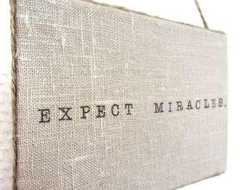 EXPECT MIRACLES sign - Linen Expect Miracles Canvas Sign - Burlap Sign - Linen Canvas - Home Decor - Patient gift
