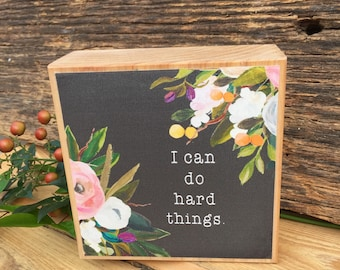 I can do hard things - 4x4 wood block juniper and canvas flowers