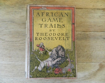 African Game Trails by Theodore Roosevelt. rare antique illustrated book.