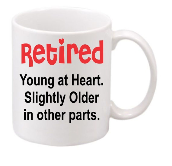 Retired Young at Heart. #182 Slightly older in other parts. Retirement coffee  cup,coffee mug, funny coffee mug, hilarious coffee mug