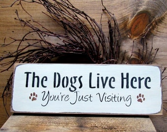 Dog Lover Gift, The Dogs Live Here...You're Just Visiting, Gift for the pet owner, House sign, Wood Sign Saying, Dog Decor