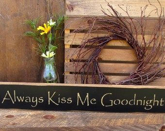 Wooden Sign, Always Kiss Me Goodnight, Valentines Day Sign, Rustic Wedding, Nursery Decor, Wooden Sign Saying, Shower Gift, Wood Signs