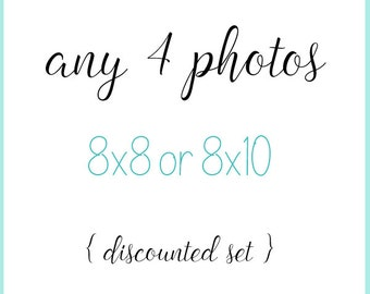 Set of 4 Prints 8x8 or 8x10 - Your Choice - discounted set