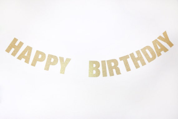 HAPPY BIRTHDAY Gold Glitter Banner - Gold Glitter Letters. First Birthday. Birthday Party Decor. Photo Prop. Birthday Party. Dirty Thirty.