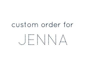 Custom order for JENNA