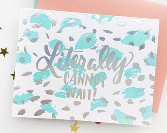 BGxCF  Literally Cannot Wait Letterpress & Holographic Foil Stamp Greeting Card - Hand-Lettered Calligraphy