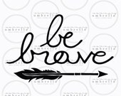 Be Brave Vector, Handwritten, Silhouette Calligraphy Cut File, SVG, Clipart, SVG Cut File, SVG, Cameo, Cricut Explore