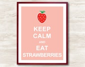 Keep Calm and Eat Strawberries - Instant Download, Personalized Gift, Inspirational Quote, Keep Calm Poster, Animal Art Print, Kitchen Decor