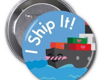"I Ship It! 2 1/4"" pinback button"