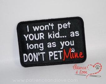 Patch, Sew-on, 4 inch x 2.9 inch, I won't pet YOUR kid if you DON'T PET mine, embroidered, customizable patch
