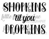 Shopkins til you Dropkins SVG PNG DXF Cutting Machine File, Silhouette File, Cricut File, Tshirt Design