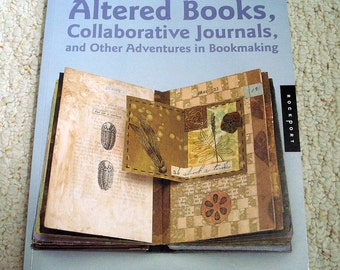Altered Books, Collaborative Journals, Other Adventures in Bookmaking.  Softcover book