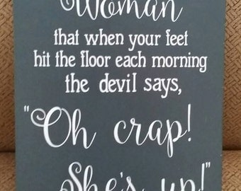 """Be The Kind of Woman, Oh Crap she's up!, wood Sign, Home Decor, sized 9""""x12"""","""