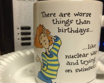 "Shoebox Greetings "" there are worse things than birthdays..."" Coffee Mug"
